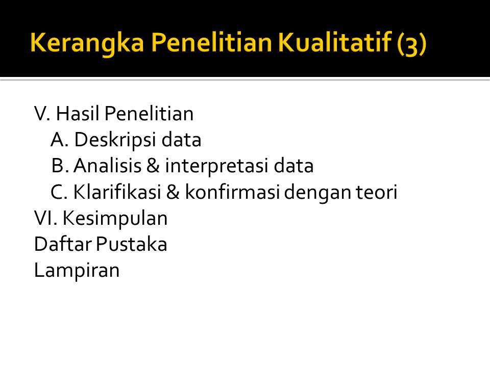 V. Hasil Penelitian A. Deskripsi data B. Analisis & interpretasi data C. Klarifikasi & konfirmasi dengan teori VI. Kesimpulan Daftar Pustaka Lampiran