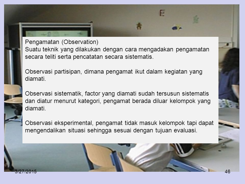 3/27/201545 Daftar Cocok (Check List) Deretan pernyataan (yang biasanya singkat-singkat) dimana responden yang dievaluasi tinggal membubuhkan tanda co