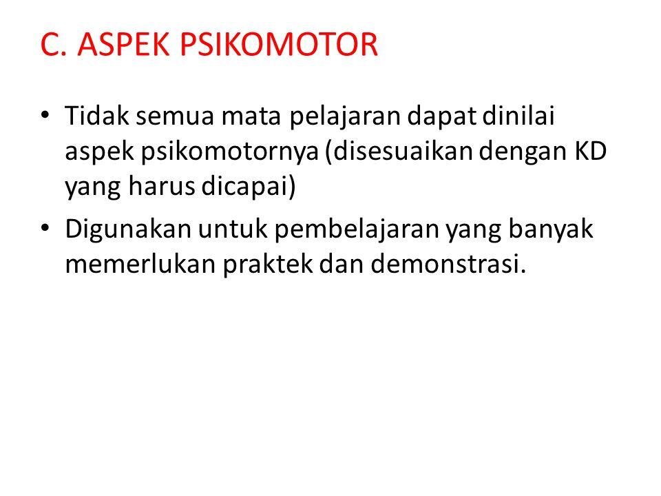 C. ASPEK PSIKOMOTOR Tidak semua mata pelajaran dapat dinilai aspek psikomotornya (disesuaikan dengan KD yang harus dicapai) Digunakan untuk pembelajar