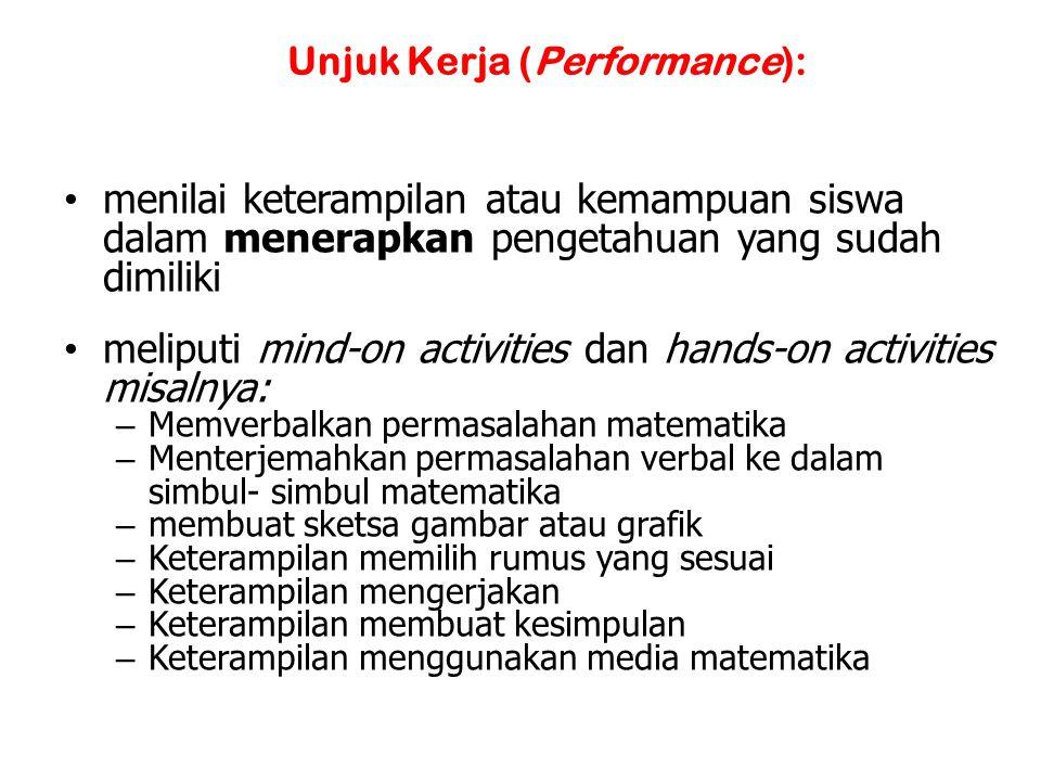 Unjuk Kerja (Performance): menilai keterampilan atau kemampuan siswa dalam menerapkan pengetahuan yang sudah dimiliki meliputi mind-on activities dan