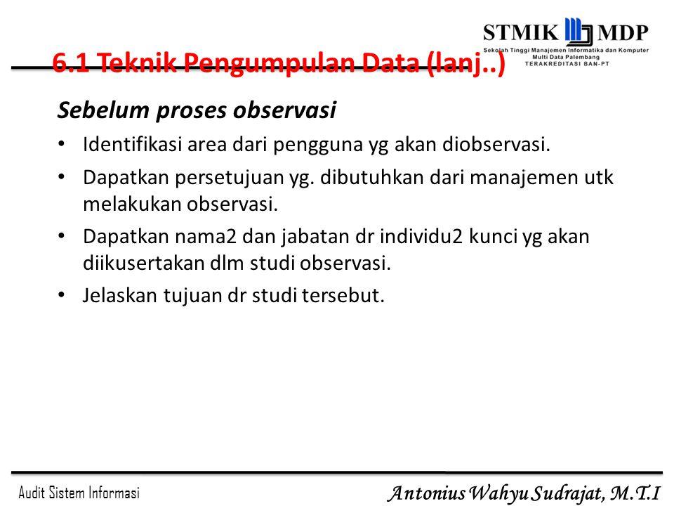 Audit Sistem Informasi Antonius Wahyu Sudrajat, M.T.I Sebelum proses observasi Identifikasi area dari pengguna yg akan diobservasi. Dapatkan persetuju
