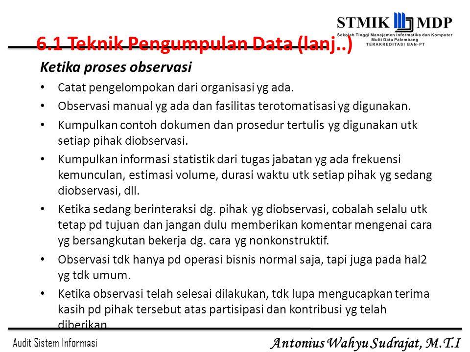 Audit Sistem Informasi Antonius Wahyu Sudrajat, M.T.I Ketika proses observasi Catat pengelompokan dari organisasi yg ada. Observasi manual yg ada dan