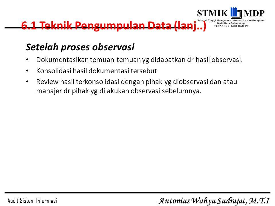 Audit Sistem Informasi Antonius Wahyu Sudrajat, M.T.I Setelah proses observasi Dokumentasikan temuan-temuan yg didapatkan dr hasil observasi. Konsolid