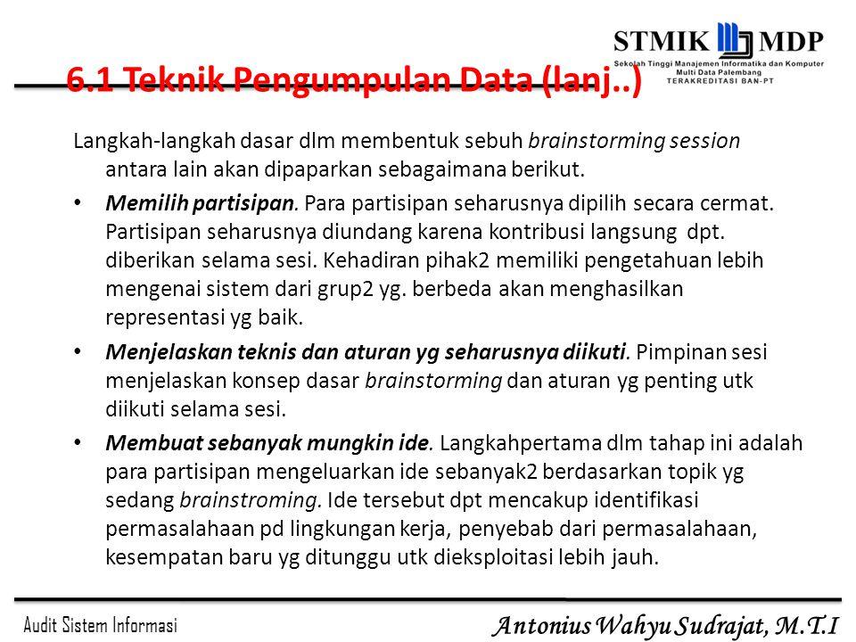Audit Sistem Informasi Antonius Wahyu Sudrajat, M.T.I Langkah-langkah dasar dlm membentuk sebuh brainstorming session antara lain akan dipaparkan sebagaimana berikut.