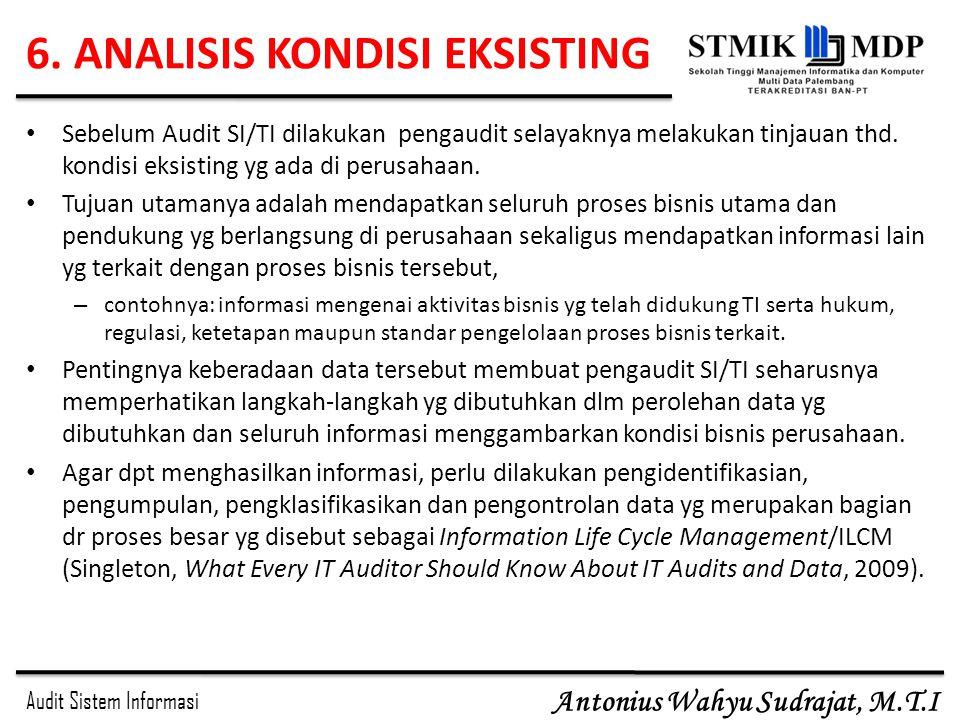 Audit Sistem Informasi Antonius Wahyu Sudrajat, M.T.I 6. ANALISIS KONDISI EKSISTING Sebelum Audit SI/TI dilakukan pengaudit selayaknya melakukan tinja