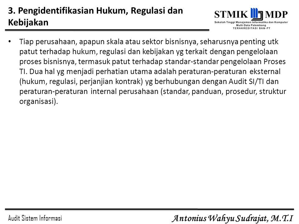 Audit Sistem Informasi Antonius Wahyu Sudrajat, M.T.I 3. Pengidentifikasian Hukum, Regulasi dan Kebijakan Tiap perusahaan, apapun skala atau sektor bi