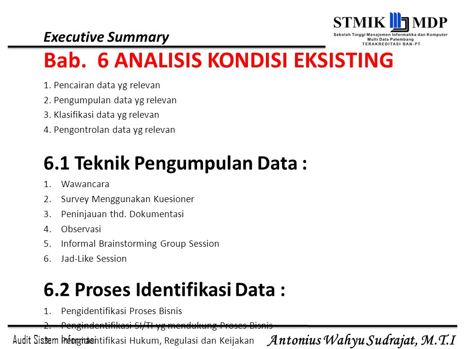 Audit Sistem Informasi Antonius Wahyu Sudrajat, M.T.I Executive Summary Bab. 6 ANALISIS KONDISI EKSISTING 1. Pencairan data yg relevan 2. Pengumpulan