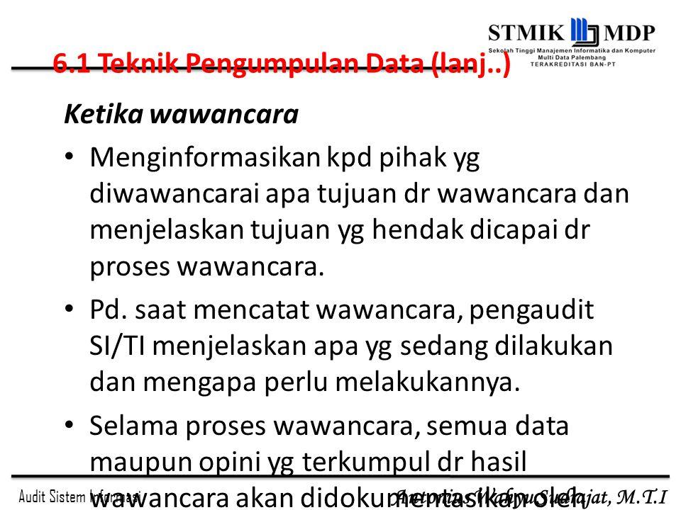 Audit Sistem Informasi Antonius Wahyu Sudrajat, M.T.I Ketika wawancara Menginformasikan kpd pihak yg diwawancarai apa tujuan dr wawancara dan menjelaskan tujuan yg hendak dicapai dr proses wawancara.