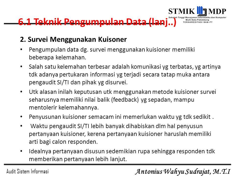 Audit Sistem Informasi Antonius Wahyu Sudrajat, M.T.I 2. Survei Menggunakan Kuisoner Pengumpulan data dg. survei menggunakan kuisioner memiliki bebera