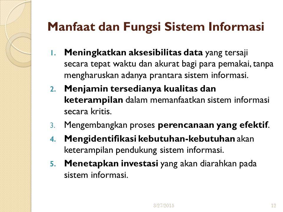 Manfaat dan Fungsi Sistem Informasi 1. Meningkatkan aksesibilitas data yang tersaji secara tepat waktu dan akurat bagi para pemakai, tanpa mengharuska