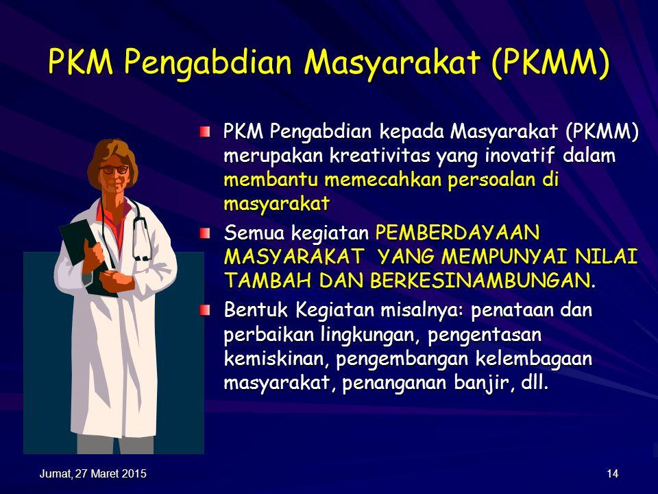 PKM KEWIRAUSAHAAN (PKMK) PKM Kewirausahaan (PKMK) merupakan kreativitas yang inovatif dalam menciptakan peluang pasar Umumnya didahului oleh survai pasar, karena relevansinya yang tinggi terhadap terbukanya peluang perolehan profit bagi kegiatan ini Jumat, 27 Maret 2015Jumat, 27 Maret 2015Jumat, 27 Maret 2015Jumat, 27 Maret 201513