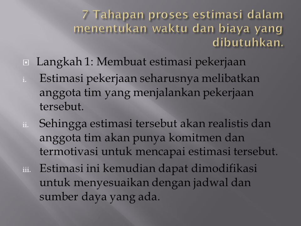  Langkah 1: Membuat estimasi pekerjaan i. Estimasi pekerjaan seharusnya melibatkan anggota tim yang menjalankan pekerjaan tersebut. ii. Sehingga esti