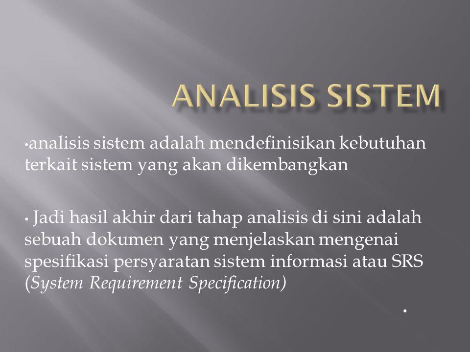 analisis sistem adalah mendefinisikan kebutuhan terkait sistem yang akan dikembangkan Jadi hasil akhir dari tahap analisis di sini adalah sebuah dokum