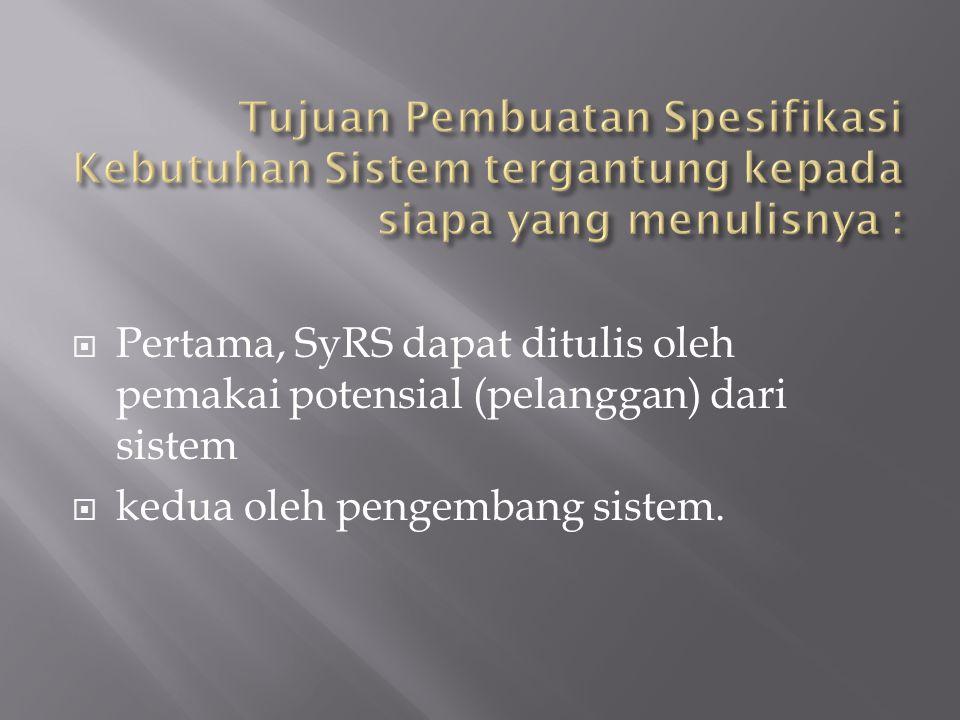  Pertama, SyRS dapat ditulis oleh pemakai potensial (pelanggan) dari sistem  kedua oleh pengembang sistem.