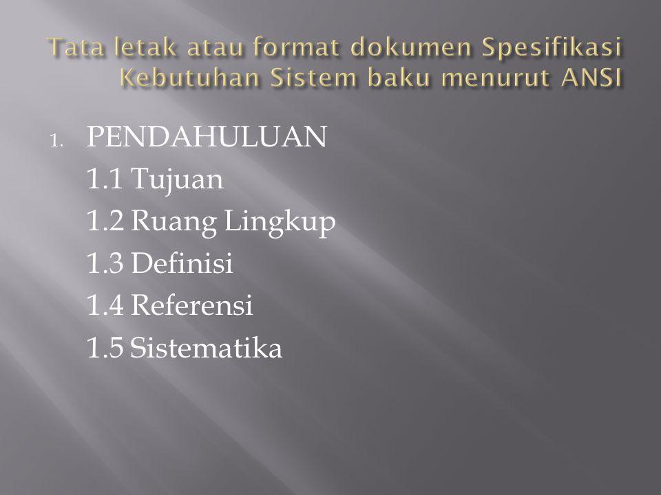 1. PENDAHULUAN 1.1 Tujuan 1.2 Ruang Lingkup 1.3 Definisi 1.4 Referensi 1.5 Sistematika
