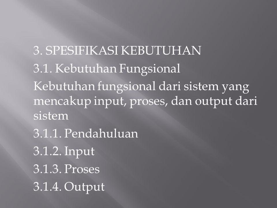 3. SPESIFIKASI KEBUTUHAN 3.1. Kebutuhan Fungsional Kebutuhan fungsional dari sistem yang mencakup input, proses, dan output dari sistem 3.1.1. Pendahu