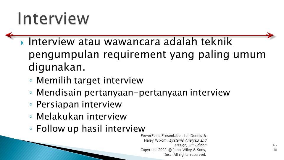  Interview atau wawancara adalah teknik pengumpulan requirement yang paling umum digunakan. ◦ Memilih target interview ◦ Mendisain pertanyaan-pertany