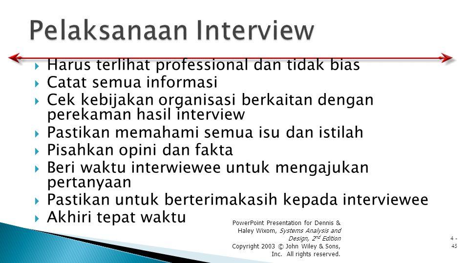  Harus terlihat professional dan tidak bias  Catat semua informasi  Cek kebijakan organisasi berkaitan dengan perekaman hasil interview  Pastikan