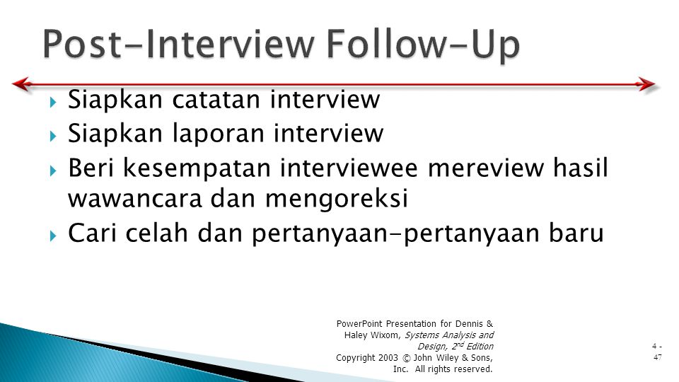 Siapkan catatan interview  Siapkan laporan interview  Beri kesempatan interviewee mereview hasil wawancara dan mengoreksi  Cari celah dan pertany