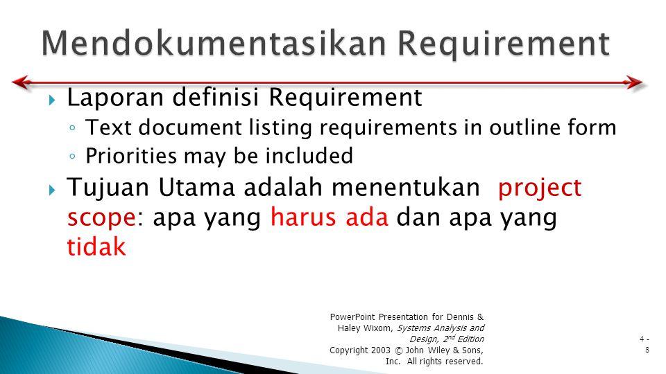  Laporan definisi Requirement ◦ Text document listing requirements in outline form ◦ Priorities may be included  Tujuan Utama adalah menentukan proj