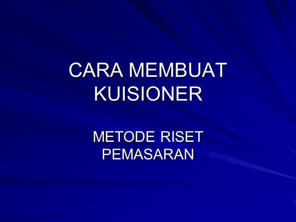 CARA MEMBUAT KUISIONER METODE RISET PEMASARAN