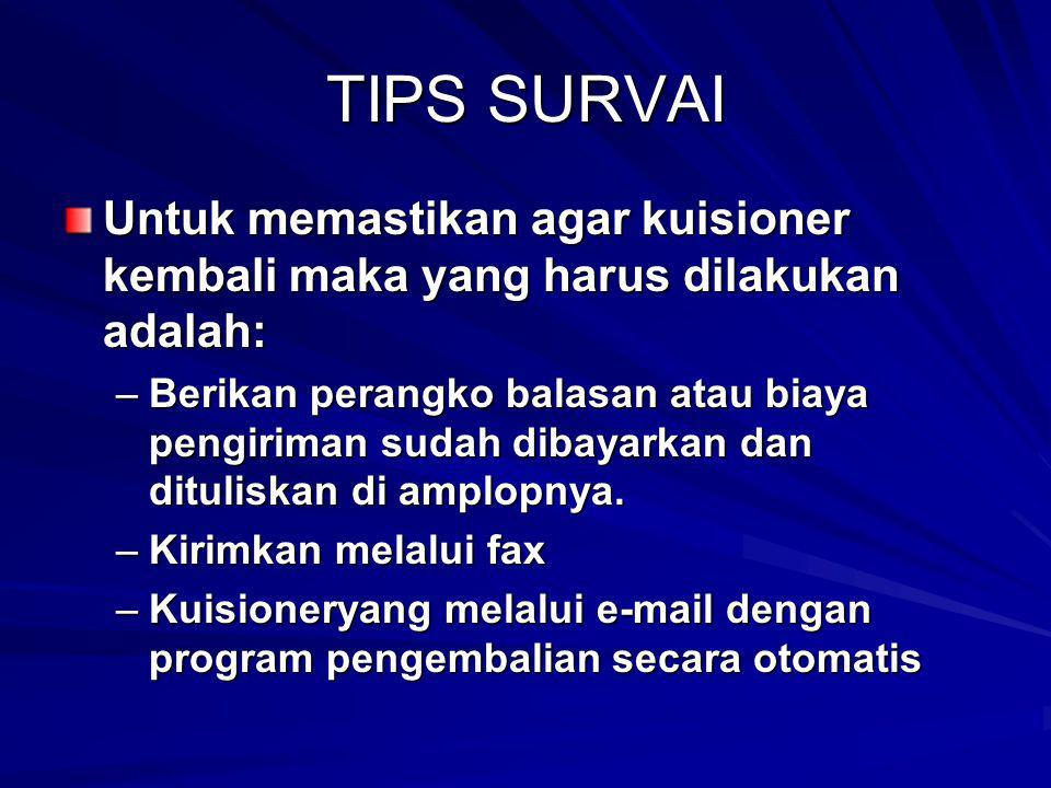 TIPS SURVAI Untuk memastikan agar kuisioner kembali maka yang harus dilakukan adalah: Untuk memastikan agar kuisioner kembali maka yang harus dilakuka