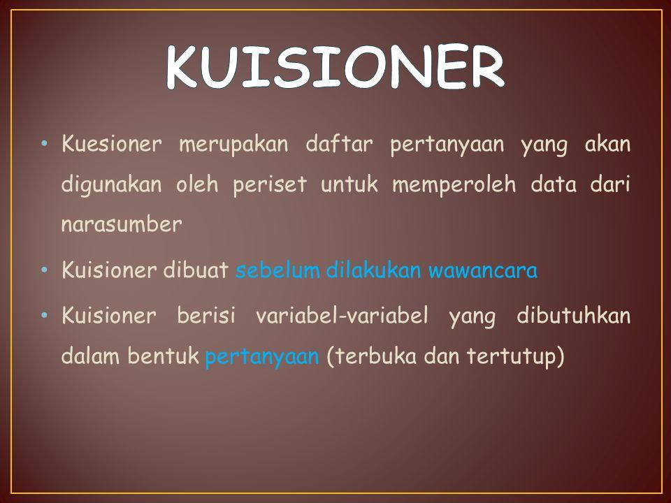 Kuesioner merupakan daftar pertanyaan yang akan digunakan oleh periset untuk memperoleh data dari narasumber Kuisioner dibuat sebelum dilakukan wawanc