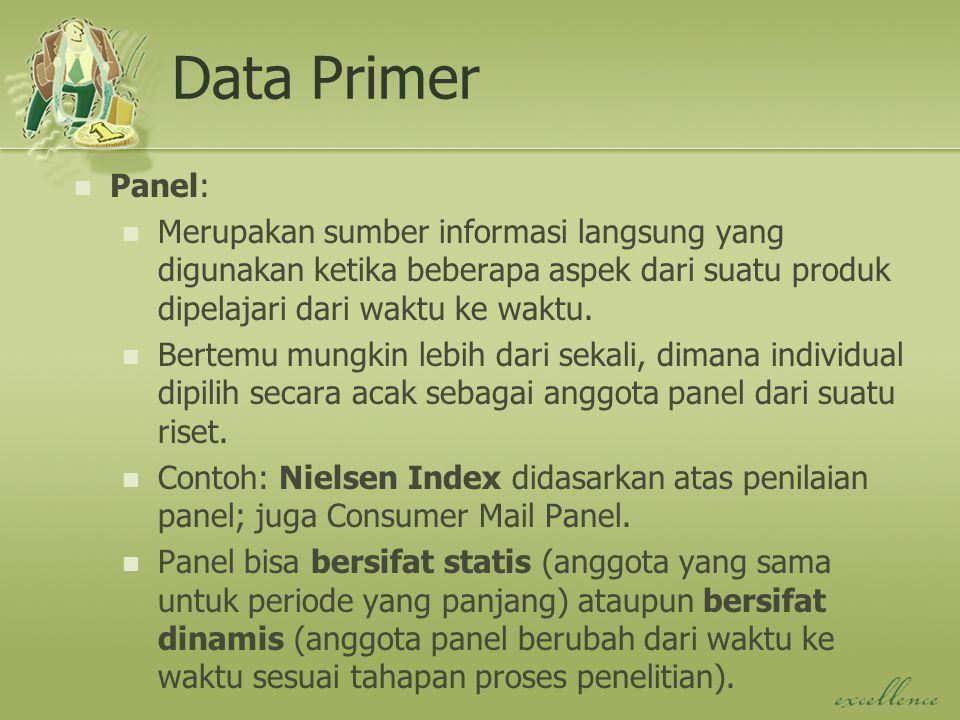Data Primer Panel: Merupakan sumber informasi langsung yang digunakan ketika beberapa aspek dari suatu produk dipelajari dari waktu ke waktu. Bertemu