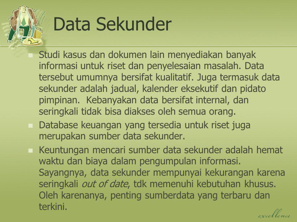 Data Sekunder Studi kasus dan dokumen lain menyediakan banyak informasi untuk riset dan penyelesaian masalah. Data tersebut umumnya bersifat kualitati