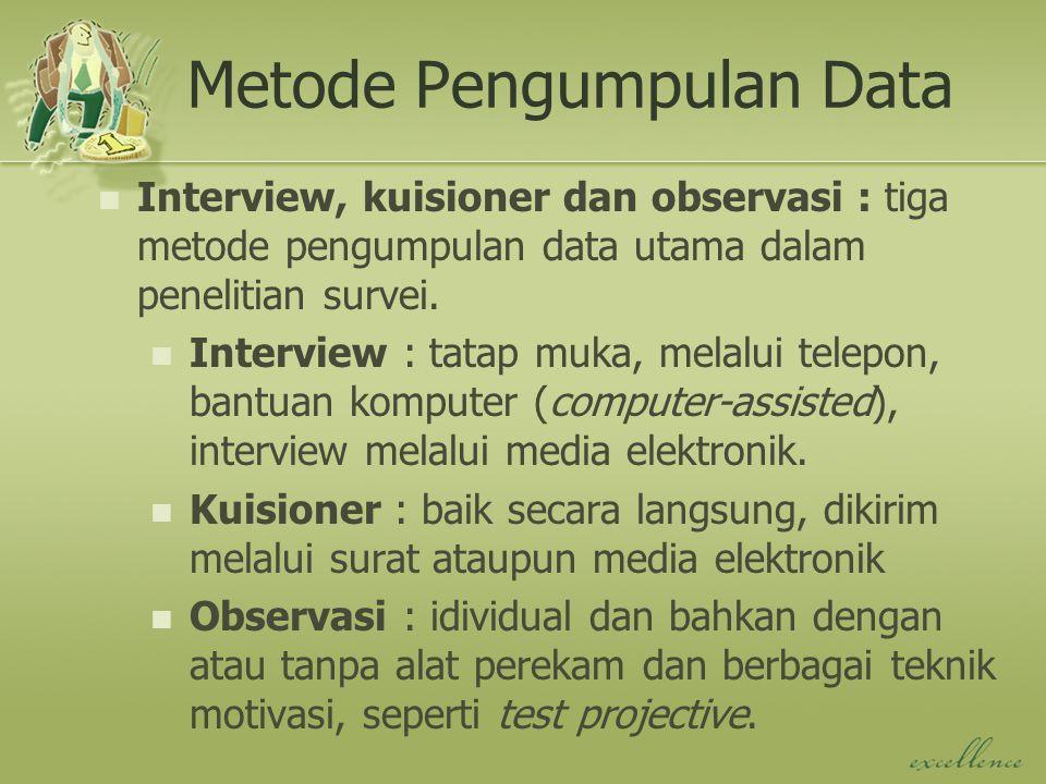 Metode Pengumpulan Data Interview, kuisioner dan observasi : tiga metode pengumpulan data utama dalam penelitian survei. Interview : tatap muka, melal