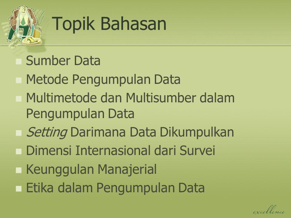 Tujuan Pembelajaran Setelah mengikuti kuliah ini Sdr dapat : Mengetahui perbedaan antara data primer dan data sekunder dan sumber-sumbernya.