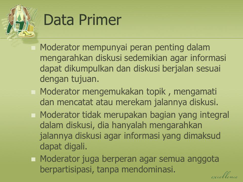 Data Primer Moderator mempunyai peran penting dalam mengarahkan diskusi sedemikian agar informasi dapat dikumpulkan dan diskusi berjalan sesuai dengan