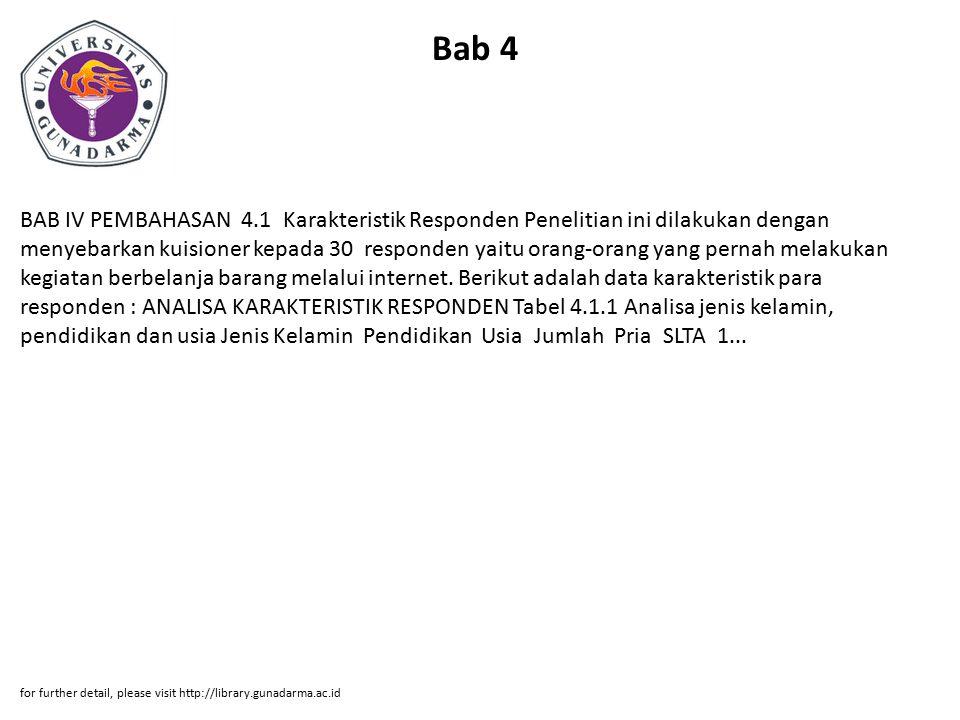 Bab 4 BAB IV PEMBAHASAN 4.1 Karakteristik Responden Penelitian ini dilakukan dengan menyebarkan kuisioner kepada 30 responden yaitu orang-orang yang pernah melakukan kegiatan berbelanja barang melalui internet.