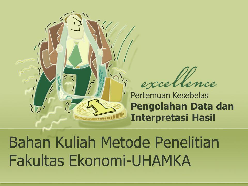 Bahan Kuliah Metode Penelitian Fakultas Ekonomi-UHAMKA Pertemuan Kesebelas Pengolahan Data dan Interpretasi Hasil