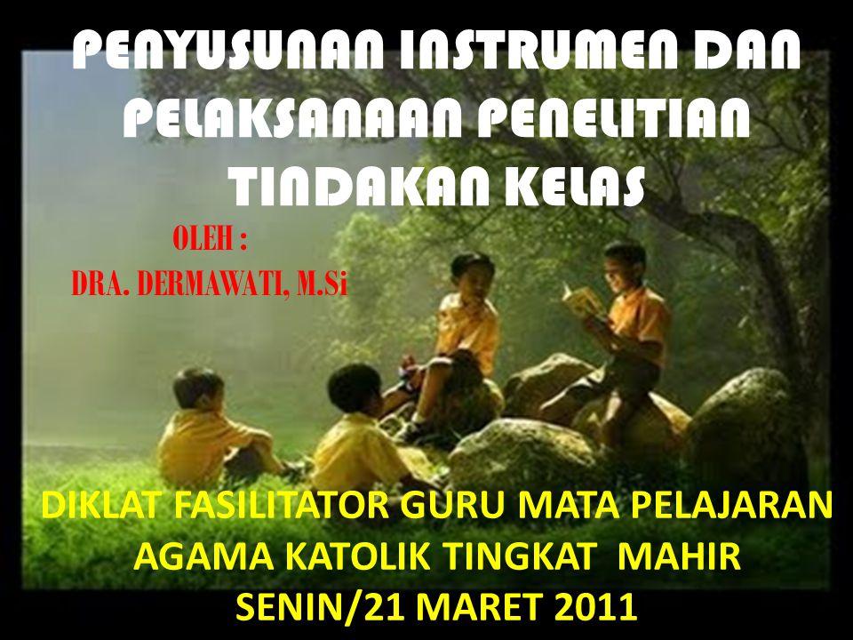 Dra. Dermawati, M.Si OLEH : DRA. DERMAWATI, M.Si DIKLAT FASILITATOR GURU MATA PELAJARAN AGAMA KATOLIK TINGKAT MAHIR SENIN/21 MARET 2011 PENYUSUNAN INS