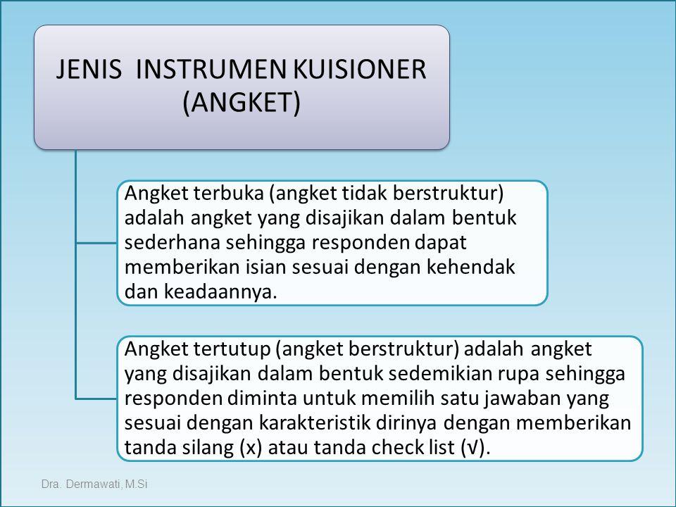 JENIS INSTRUMEN KUISIONER (ANGKET) Angket terbuka (angket tidak berstruktur) adalah angket yang disajikan dalam bentuk sederhana sehingga responden da
