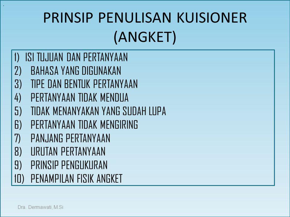 PRINSIP PENULISAN KUISIONER (ANGKET) Dra. Dermawati, M.Si 1)ISI TUJUAN DAN PERTANYAAN 2)BAHASA YANG DIGUNAKAN 3)TIPE DAN BENTUK PERTANYAAN 4)PERTANYAA