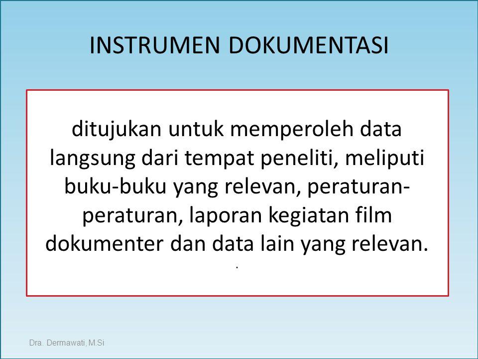 INSTRUMEN DOKUMENTASI Dra. Dermawati, M.Si ditujukan untuk memperoleh data langsung dari tempat peneliti, meliputi buku-buku yang relevan, peraturan-
