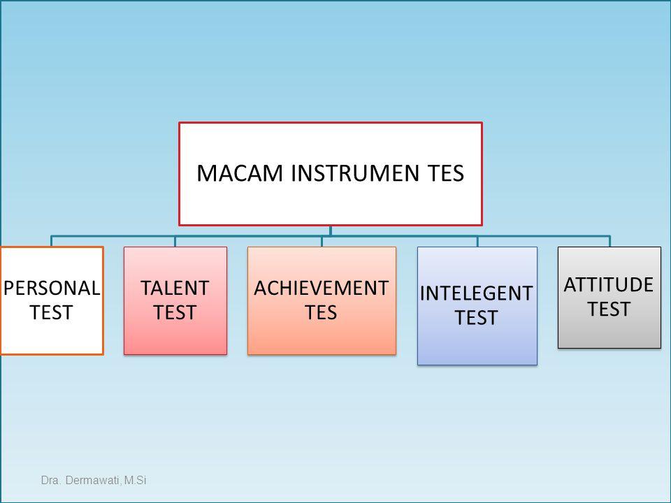 MACAM INSTRUMEN TES PERSONAL TEST TALENT TEST ACHIEVEMENT TES INTELEGENT TEST ATTITUDE TEST Dra. Dermawati, M.Si