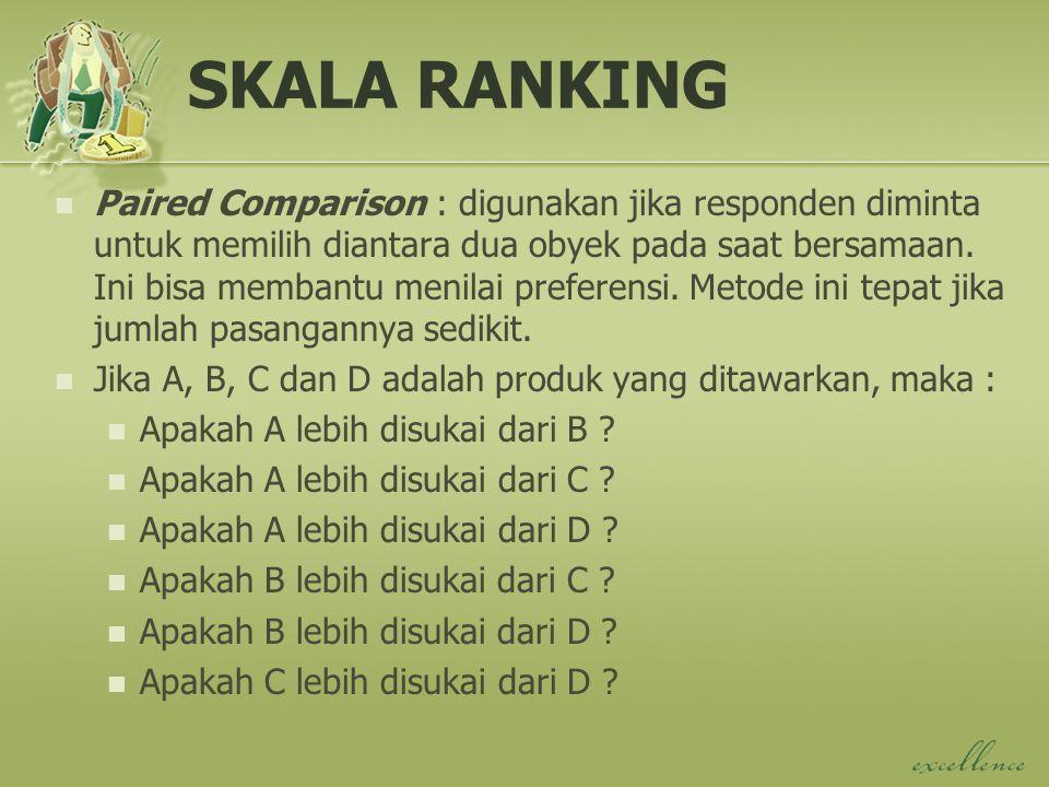 SKALA RANKING Paired Comparison : digunakan jika responden diminta untuk memilih diantara dua obyek pada saat bersamaan.