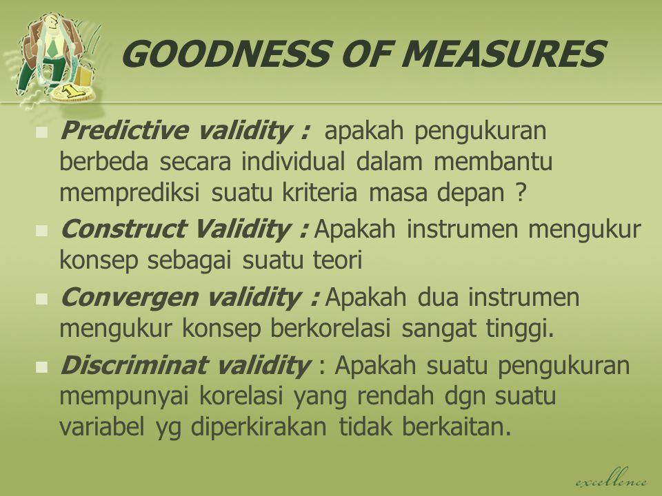 GOODNESS OF MEASURES Predictive validity : apakah pengukuran berbeda secara individual dalam membantu memprediksi suatu kriteria masa depan .