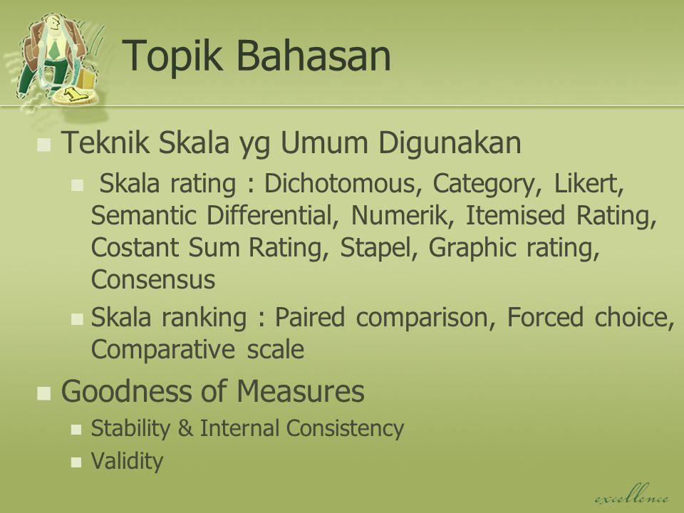 Tujuan Pembelajaran Setelah mengikuti kuliah ini Sdr dapat : Mengetahui bagaimana dan kapan menggunakan skala rating dan skala ranking yang berbeda.