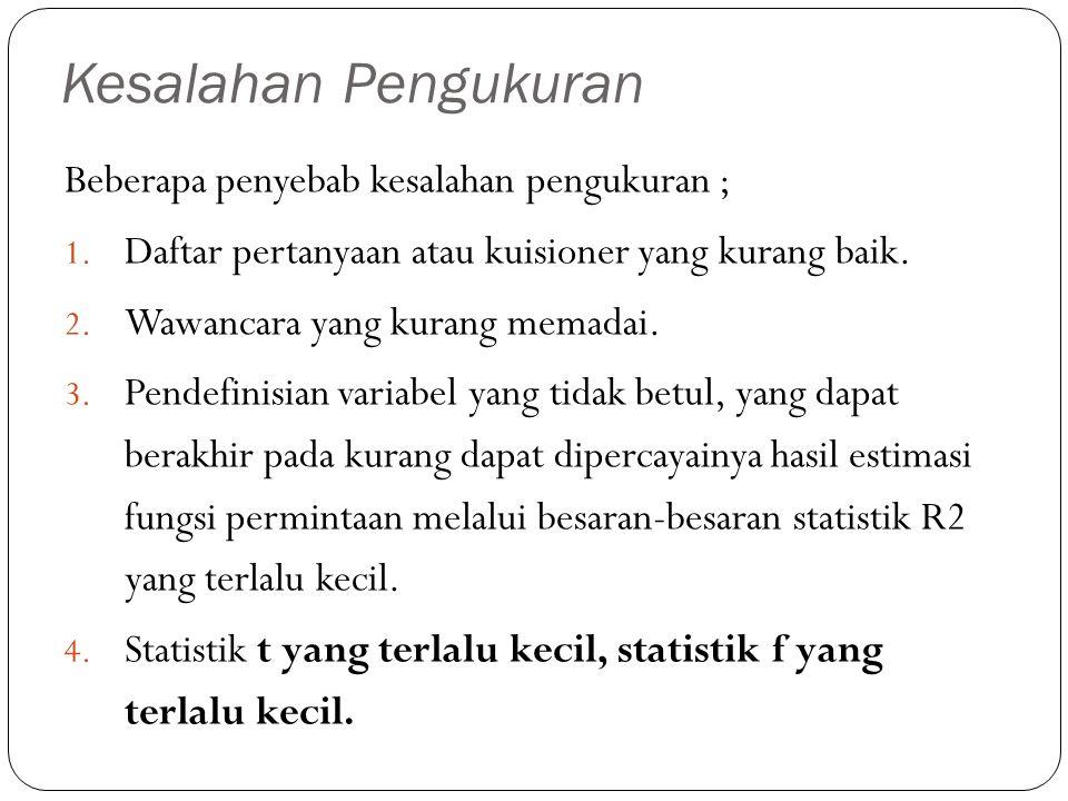 Kesalahan Pengukuran Beberapa penyebab kesalahan pengukuran ; 1. Daftar pertanyaan atau kuisioner yang kurang baik. 2. Wawancara yang kurang memadai.