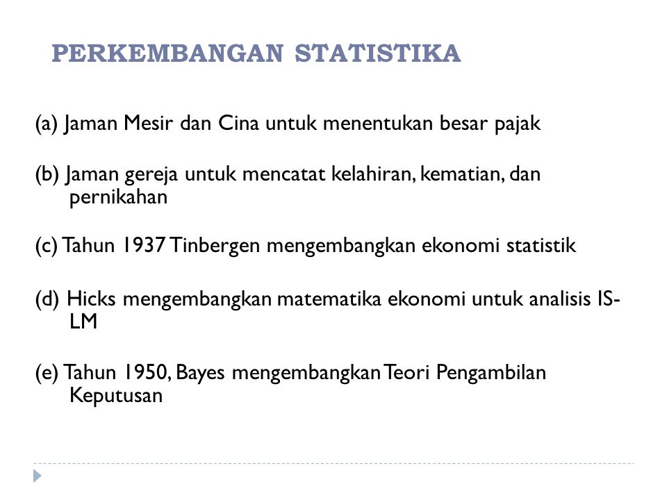 PERKEMBANGAN STATISTIKA (a) Jaman Mesir dan Cina untuk menentukan besar pajak (b) Jaman gereja untuk mencatat kelahiran, kematian, dan pernikahan (c)