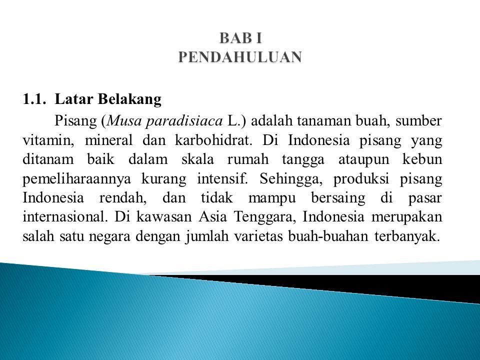 1.1. Latar Belakang Pisang (Musa paradisiaca L.) adalah tanaman buah, sumber vitamin, mineral dan karbohidrat. Di Indonesia pisang yang ditanam baik d