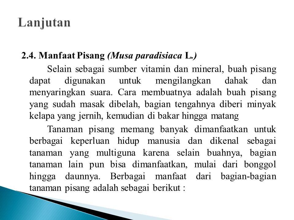2.4. Manfaat Pisang (Musa paradisiaca L.) Selain sebagai sumber vitamin dan mineral, buah pisang dapat digunakan untuk mengilangkan dahak dan menyarin