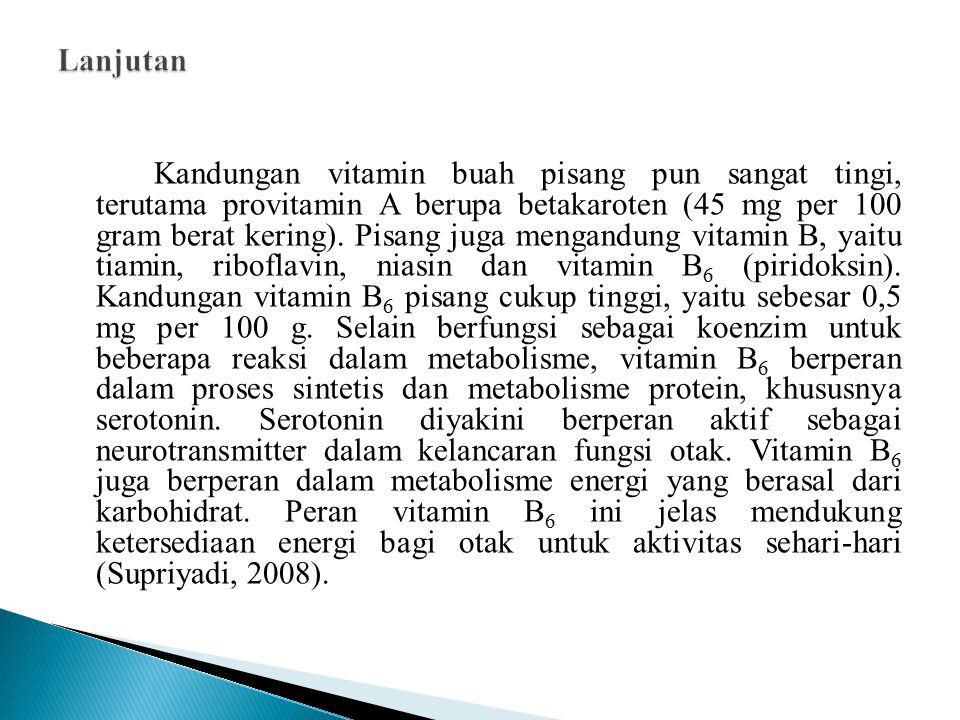 Kandungan vitamin buah pisang pun sangat tingi, terutama provitamin A berupa betakaroten (45 mg per 100 gram berat kering).