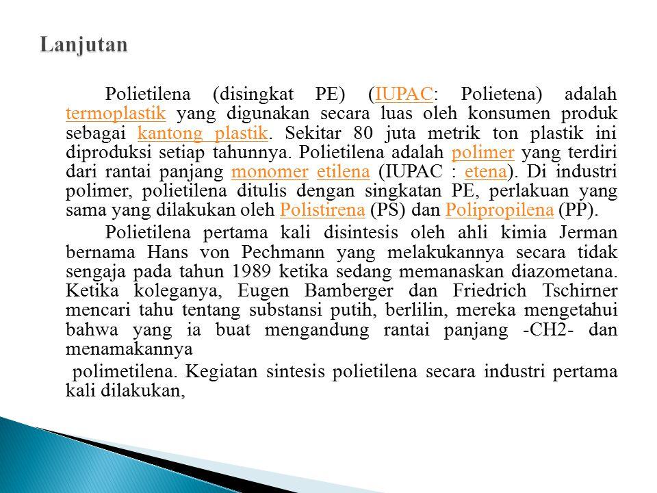 Polietilena (disingkat PE) (IUPAC: Polietena) adalah termoplastik yang digunakan secara luas oleh konsumen produk sebagai kantong plastik.