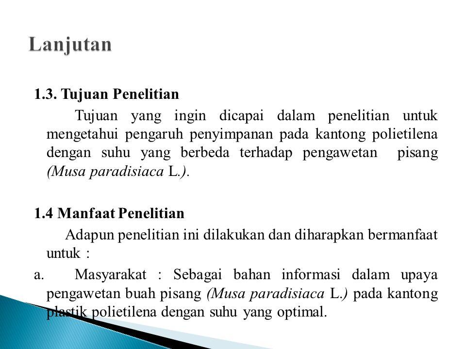 1.3. Tujuan Penelitian Tujuan yang ingin dicapai dalam penelitian untuk mengetahui pengaruh penyimpanan pada kantong polietilena dengan suhu yang berb