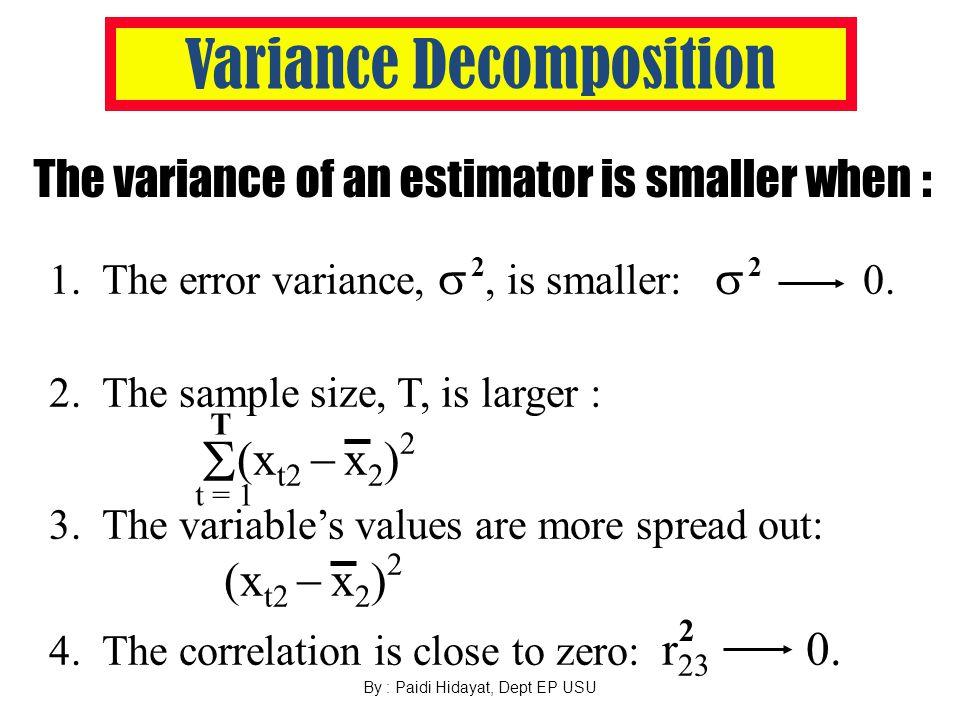 By : Paidi Hidayat, Dept EP USU Variances y t =  1 +  2 x t2 +  3 x t3 + e t 2 var(b 3 ) = ( 1  r 23 )  (x t3  x 3 ) 2 22 var(b 2 ) = ( 1  r
